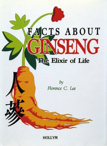 Facts About Ginseng: The Elixir of Life: Lee, Florence C.