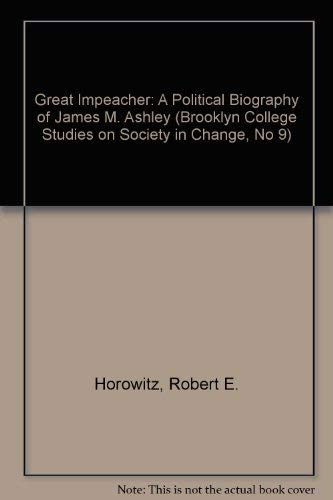 The Great Impeacher: A Political Biography of James M.Ashley: HOROWITZ, ROBERT F.