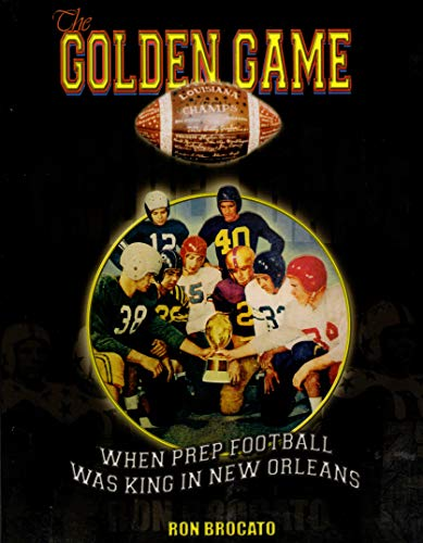 The Golden Game: When Prep Football was King in New Orleans: Ron Brocato