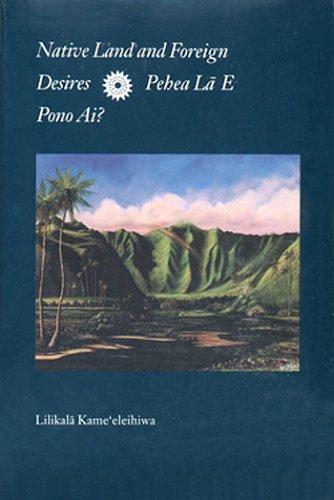 Native Land and Foreign Desires: Pehea LA: Lilikala Kame'Eleihiwa