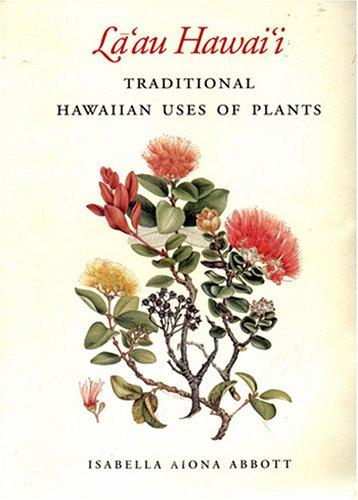 La'Au Hawaii: Traditional Hawaiian Uses of Plants: Isabella Aiona Abbott