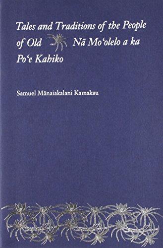 Tales and Traditions of the People of Old : Na Mo'olelo a Ka Po'e Kahiko: Kamakau, S. M.