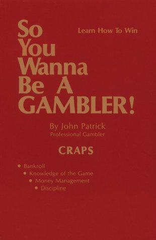 So You Wanna Be a Gambler!: Craps (Learn How to Win) (0930911008) by John Patrick