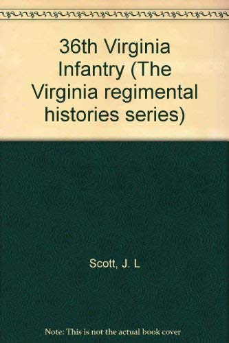 36th Virginia Infantry - Thirty-Sixth - VA Regimental Series: Scott, J.L.