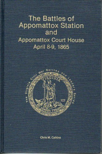 9780930919467: The Battles of Appomattox Station and Appomattox Court House, April 8-9, 1865 (Virginia Civil War Battles and Leaders )