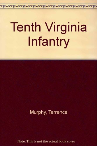Tenth Virginia Infantry (The Virginia regimental histories series) (0930919742) by Terrence Murphy