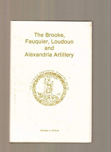 9780930919924: The Brooke, Fauquier, Loudoun and Alexandria Artillery (The Virginia Regimental Histories)
