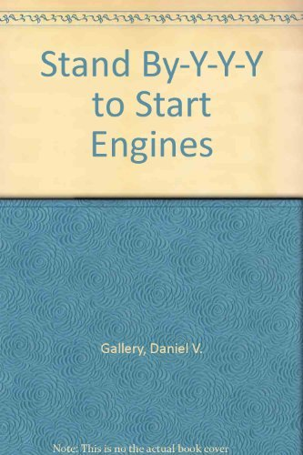 Stand BY-Y-Y To Start Engines (0930926218) by Daniel V. Gallery