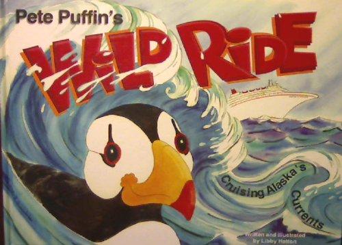 Pete Puffin's Wild Ride: Cruising Alaska's Currents: Hatton, Libby