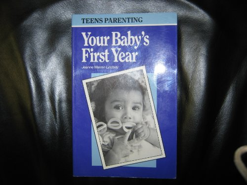 9780930934521: Teens Parenting Your Baby's First Year: A How-To-Parent Book Especially for Teenage Parents (Teen Parenting)