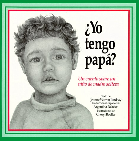 9780930934828: Yo Tengo Papa? Do I Have a Daddy?: UN Cuento Sobre UN Nino De Madre Soltera, a Story About a Single-Parent Child
