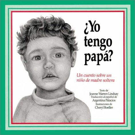 9780930934835: Yo Tengo Papa? Do I Have a Daddy?: UN Cuento Sobre UN Nino De Madre Soltera, a Story About a Single-Parent Child