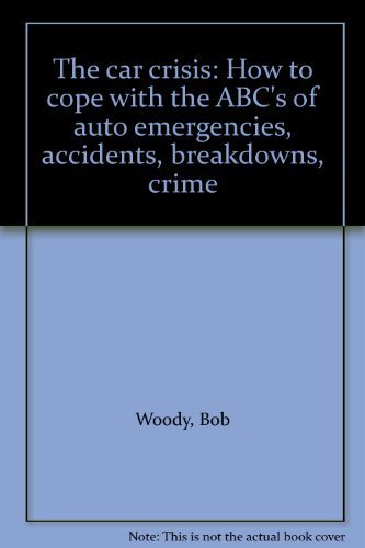 The car crisis: How to cope with the ABC's of auto emergencies, accidents, breakdowns, crime: ...