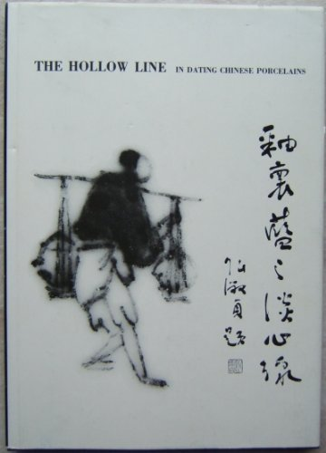 The Hollow Line in Dating Chinese Porcelains.: Chou, Calvin