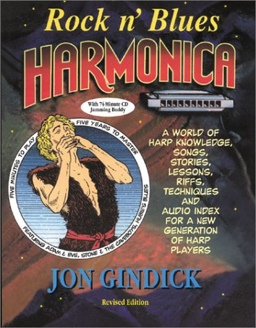 Rock N'Blues Harmonica: A World of Harp Knowledge, Songs, Stories, Lessons, Riffs, Techmiques and Audio Index for a New Generation of Harp Players (0930948165) by Gindick, Jon