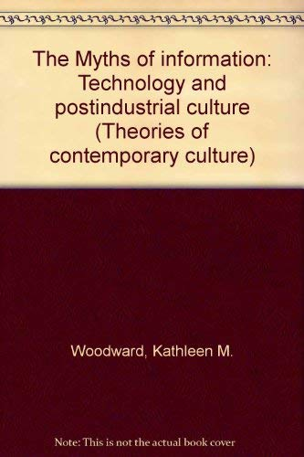 9780930956127: The Myths of information: Technology and postindustrial culture (Theories of contemporary culture)