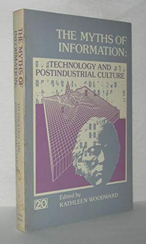 9780930956134: The Myths of Information: Technology and Postindustrial Culture
