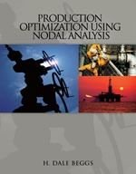 Production Optimization Using Nodal Analysis (2nd Edition): H. Dale Beggs