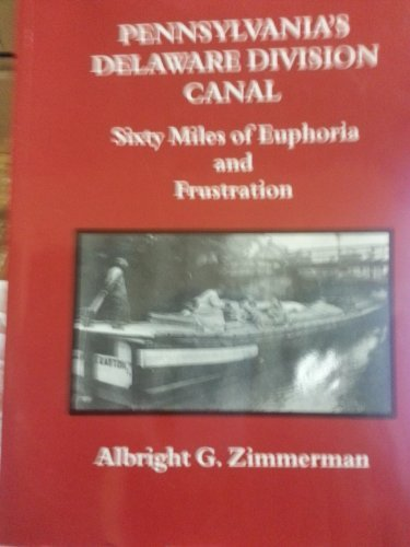 Pennsylvania's Delaware Division Canal: Sixty Miles of Euphoria and Frustration