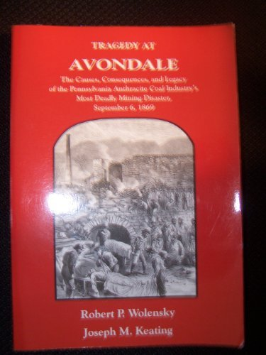 9780930973407: Tragedy at Avondale: The Causes, Consequences, and Legacy of the Pennsylvania Anthracite Industry's Most Deadly Mining Disaster, September 6, 1869
