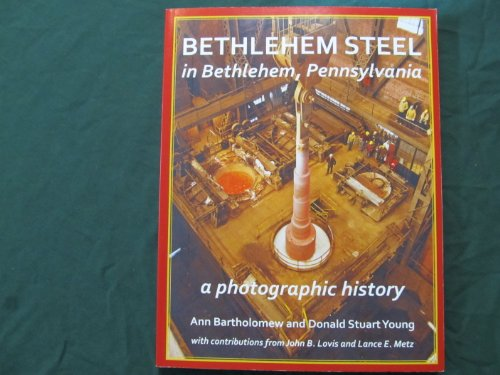 9780930973414: Bethlehem Steel in Bethlehem, Pennsylvania: A Photographic History