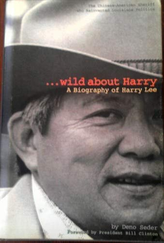Wild About Harry: A Biography of Harry Lee: Deno Seder