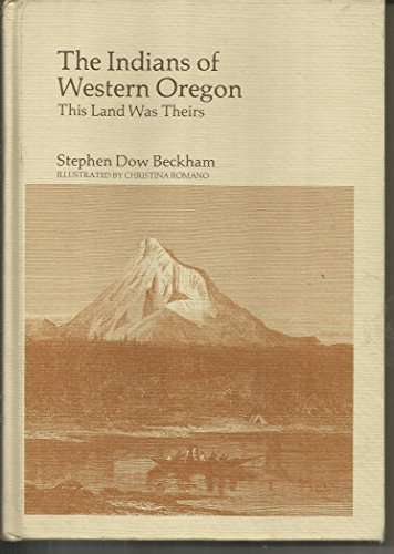The Indians of western Oregon: This land: Beckham, Stephen Dow