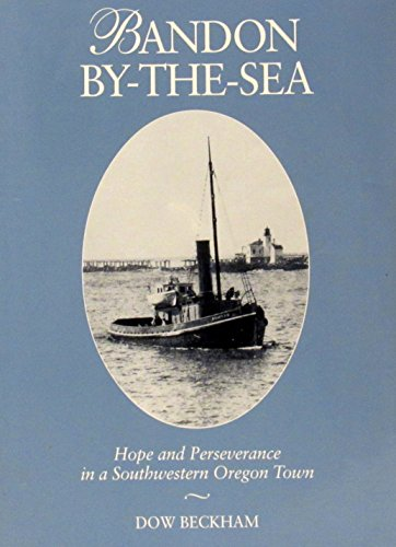 9780930998097: Bandon By-the-Sea (Hope and Perserverance in a Southwestern Oregon Town)