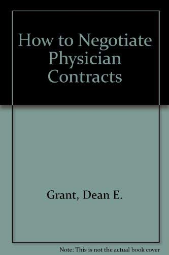 How to Negotiate Physician Contracts: Grant, Dean E.