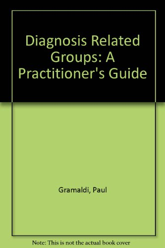 9780931028298: Diagnosis Related Groups: A Practitioner's Guide