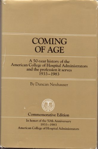 Coming of age: A 50-year history of the American College of Hospital Administrators and the ...