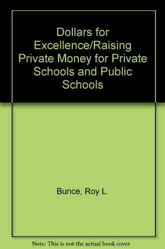Dollars for Excellence: Raising Private Money for Private Schools and Public Schools: Bunce, Roy K....