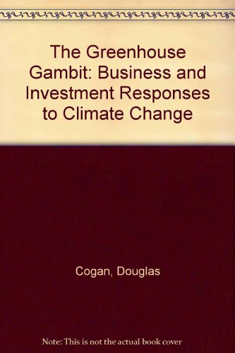 The Greenhouse Gambit: Business and Investment Responses to Climate Change: Cogan, Douglas