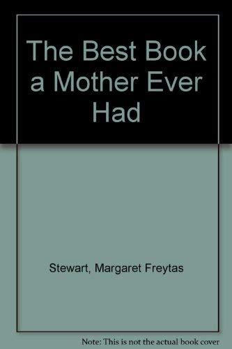 The Best Book a Mother Ever Had: Stewart, Margaret Freytas