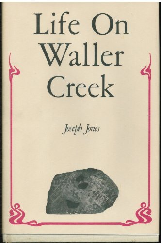 Life on Waller Creek A palaver about history as pure and applied education: Jones, Joseph Jay