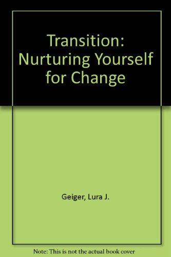 Transition: Nurturing Yourself for Change: Lura J. Geiger