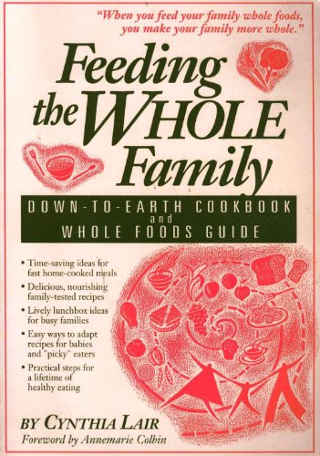 Feeding the Whole Family: Down-To-Earth Cookbook and Whole Foods Guide: Lair, Cynthia
