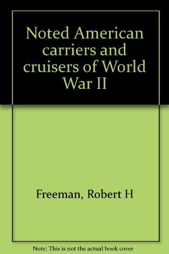 Noted American Carriers and Cruisers of World War Two,