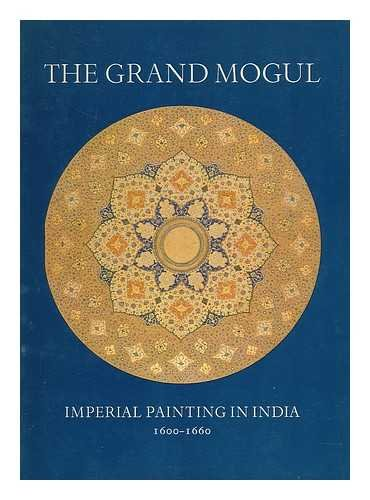 The grand Mogul: Imperial painting in India,: Beach, Milo Cleveland