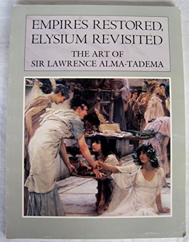 9780931102301: Empires Restored, Elysium Revisited: The Art of Sir Lawrence Alma-Tadema