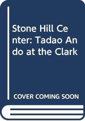 9780931102790: Stone Hill Center: Tadao Ando at the Clark