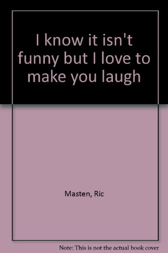 I Know it Isn't Funny But.I Love to Make You Laugh: Masten, Ric