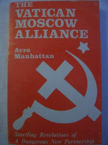 9780931116025: The Vatican-Moscow Alliance