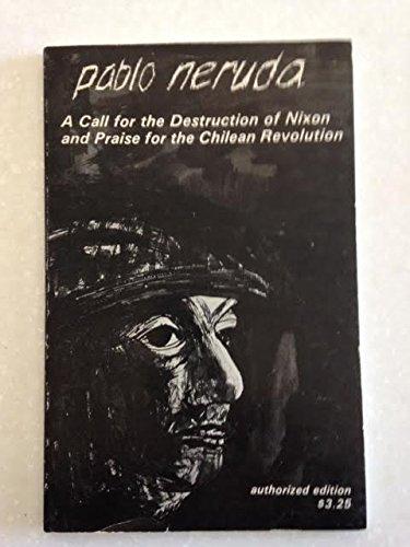 Call for the Destruction of Nixon and: Pablo Neruda