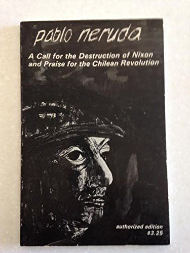 Call for the Destruction of Nixon and: Pablo Neruda