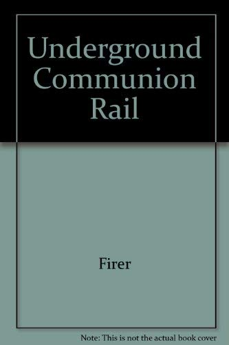The Underground Communion Rail (Discoveries): Firer, Susan