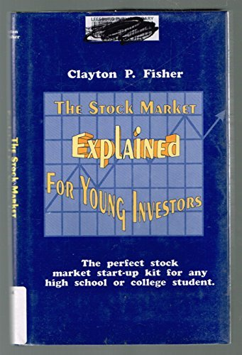 The Stock Market Explained for Young Investors: Fisher, Clayton P.