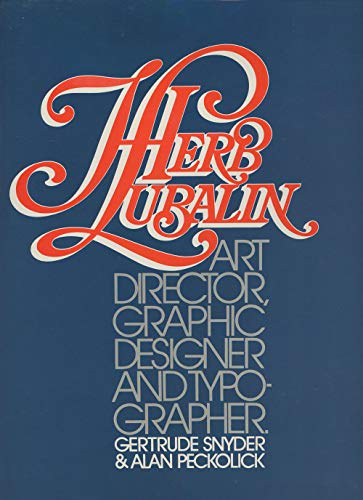 Herb Lubalin: Art Director, Graphic Designer and Typographer: Snyder, Gertrude; Peckolick, Alan