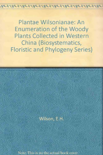 Plantae Wilsonianae: An Enumeration of the Woody Plants collected in Western China for the Arnold ...