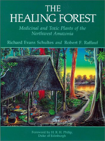 The Healing Forest, Medicinal and Toxic Plants of the Northwest Amazonia: Schultes, Richard Evans ...